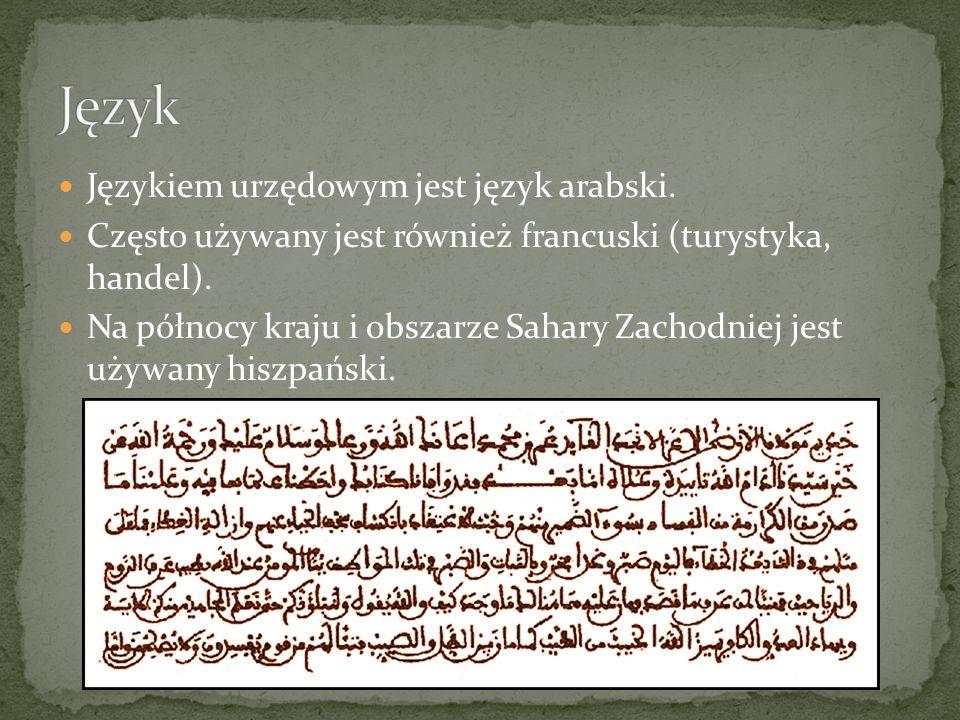Językiem urzędowym jest język arabski. Często używany jest również francuski (turystyka, handel). Na północy kraju i obszarze Sahary Zachodniej jest u