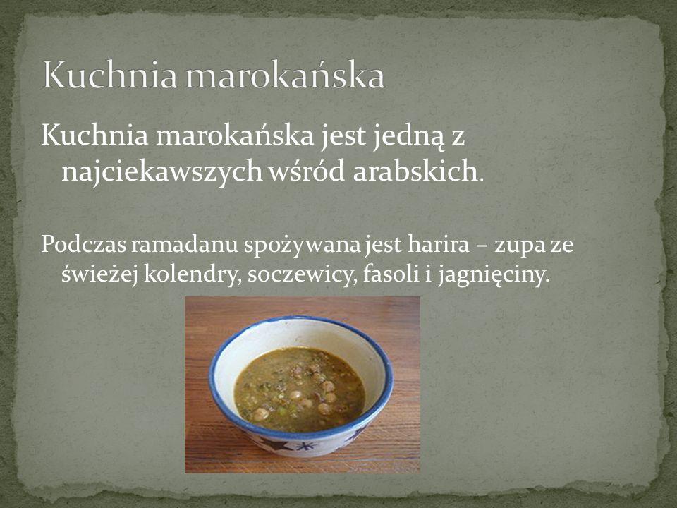 Kuchnia marokańska jest jedną z najciekawszych wśród arabskich. Podczas ramadanu spożywana jest harira – zupa ze świeżej kolendry, soczewicy, fasoli i