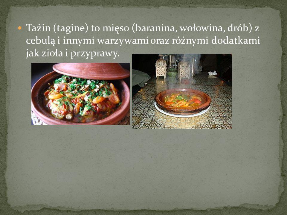 Tażin (tagine) to mięso (baranina, wołowina, drób) z cebulą i innymi warzywami oraz różnymi dodatkami jak zioła i przyprawy.