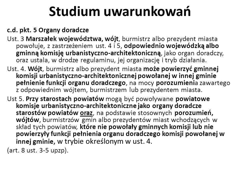 Studium uwarunkowań c.d. pkt. 5 Organy doradcze Ust. 3 Marszałek województwa, wójt, burmistrz albo prezydent miasta powołuje, z zastrzeżeniem ust. 4 i