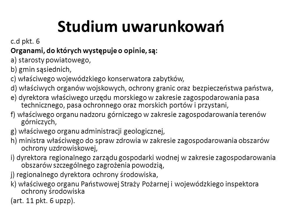 Studium uwarunkowań c.d pkt. 6 Organami, do których występuje o opinie, są: a) starosty powiatowego, b) gmin sąsiednich, c) właściwego wojewódzkiego k