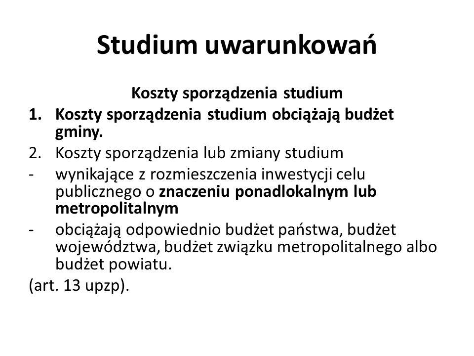 Studium uwarunkowań Koszty sporządzenia studium 1.Koszty sporządzenia studium obciążają budżet gminy. 2.Koszty sporządzenia lub zmiany studium -wynika