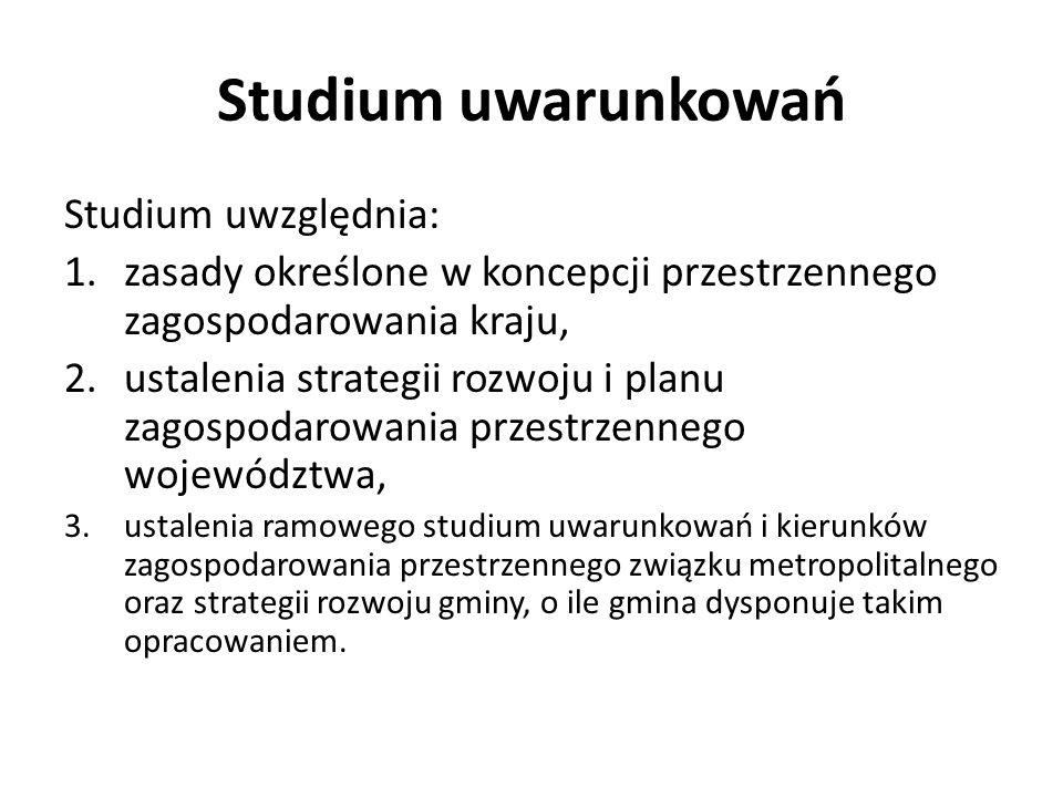 Studium uwarunkowań Studium uwzględnia: 1.zasady określone w koncepcji przestrzennego zagospodarowania kraju, 2.ustalenia strategii rozwoju i planu za
