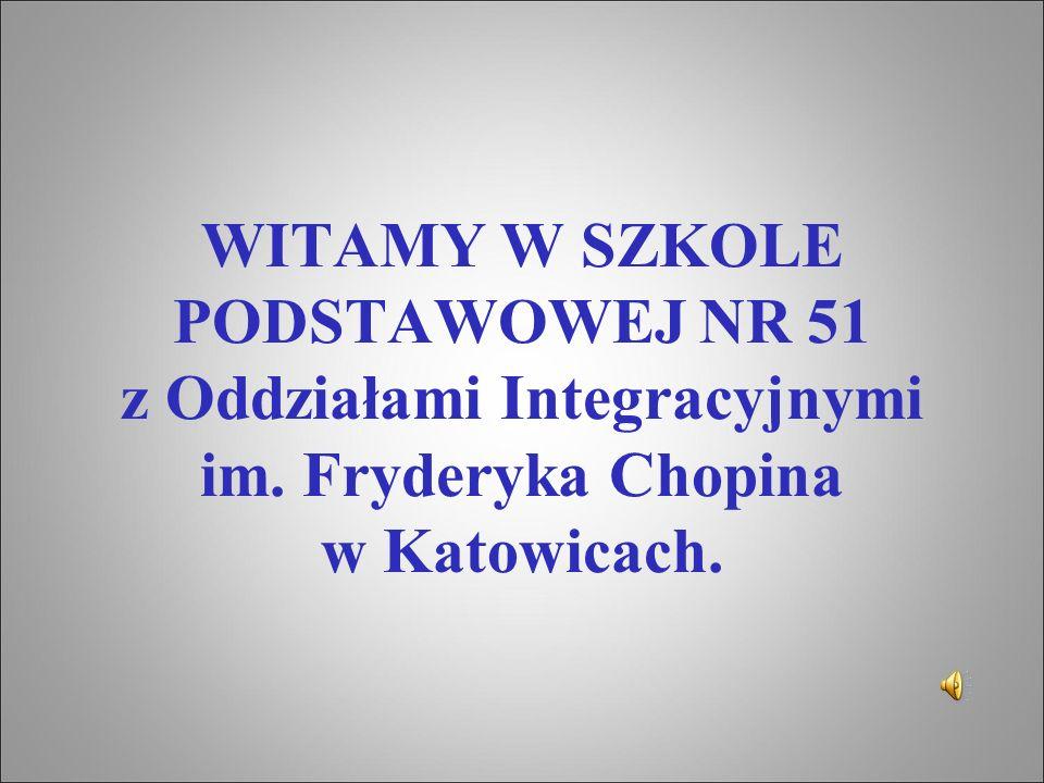 WITAMY W SZKOLE PODSTAWOWEJ NR 51 z Oddziałami Integracyjnymi im. Fryderyka Chopina w Katowicach.