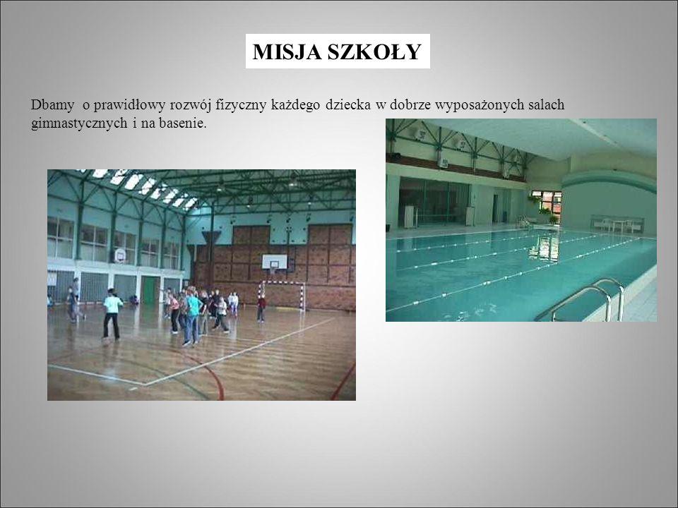 MISJA SZKOŁY Dbamy o prawidłowy rozwój fizyczny każdego dziecka w dobrze wyposażonych salach gimnastycznych i na basenie.