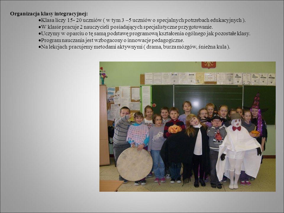 Organizacja klasy integracyjnej:  Klasa liczy 15- 20 uczniów ( w tym 3 –5 uczniów o specjalnych potrzebach edukacyjnych ).
