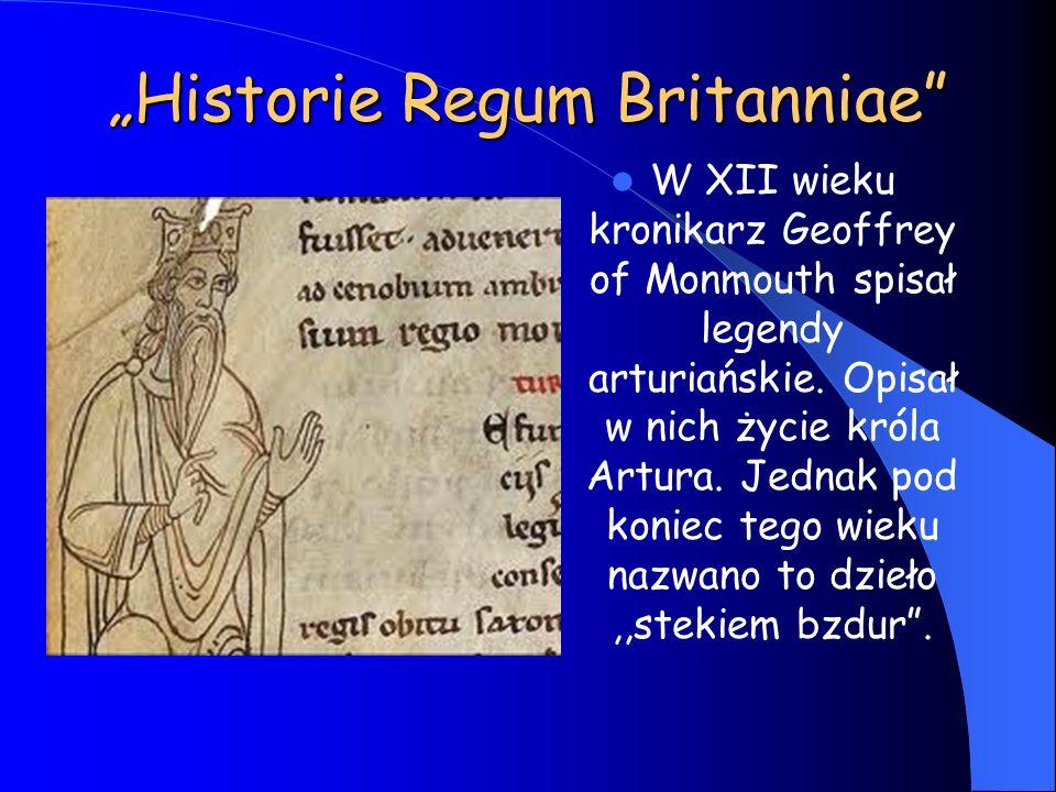 """""""Historie Regum Britanniae"""" W XII wieku kronikarz Geoffrey of Monmouth spisał legendy arturiańskie. Opisał w nich życie króla Artura. Jednak pod konie"""
