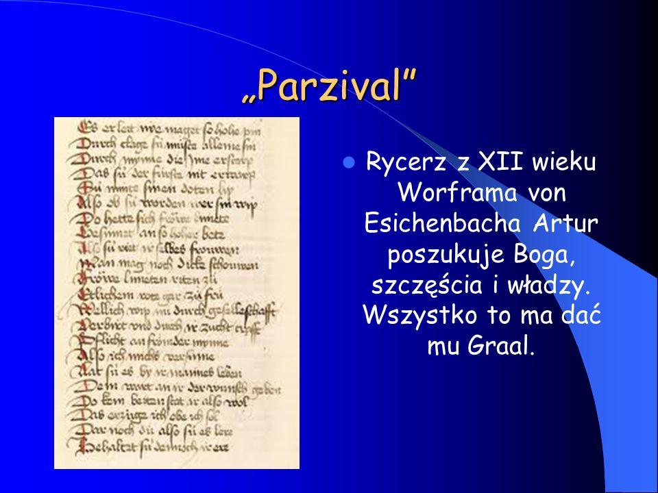 """""""Parzival"""" Rycerz z XII wieku Worframa von Esichenbacha Artur poszukuje Boga, szczęścia i władzy. Wszystko to ma dać mu Graal."""