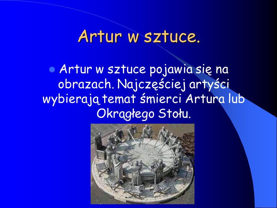 Artur w sztuce. Artur w sztuce pojawia się na obrazach. Najczęściej artyści wybierają temat śmierci Artura lub Okrągłego Stołu.
