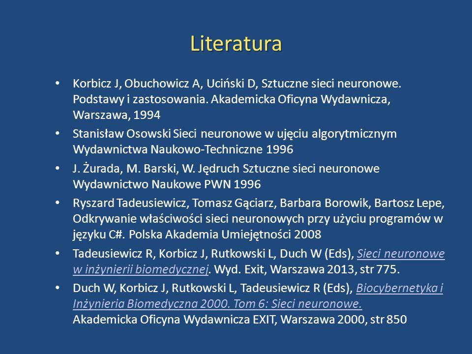 LiteraturaLiteratura Korbicz J, Obuchowicz A, Uciński D, Sztuczne sieci neuronowe. Podstawy i zastosowania. Akademicka Oficyna Wydawnicza, Warszawa, 1