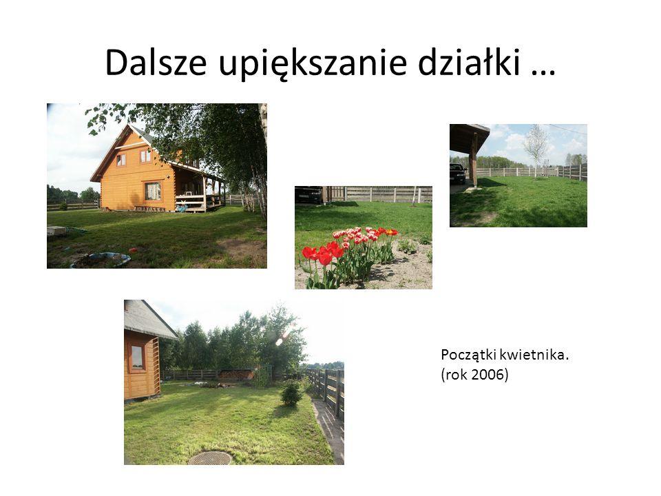 Dalsze upiększanie działki … Początki kwietnika. (rok 2006)