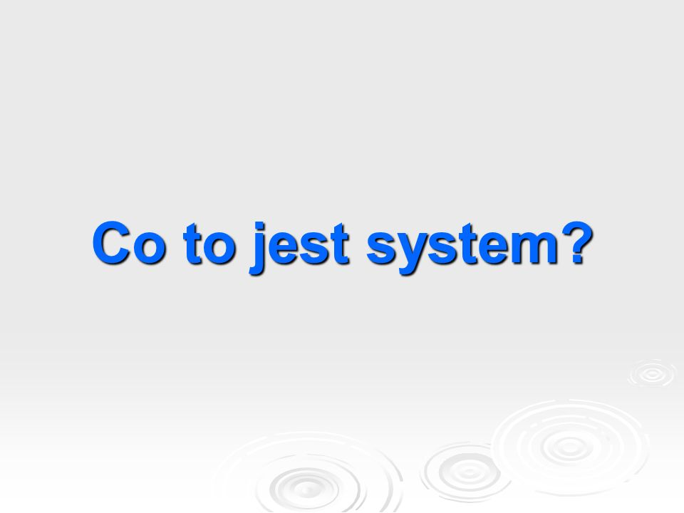 Co to jest system?