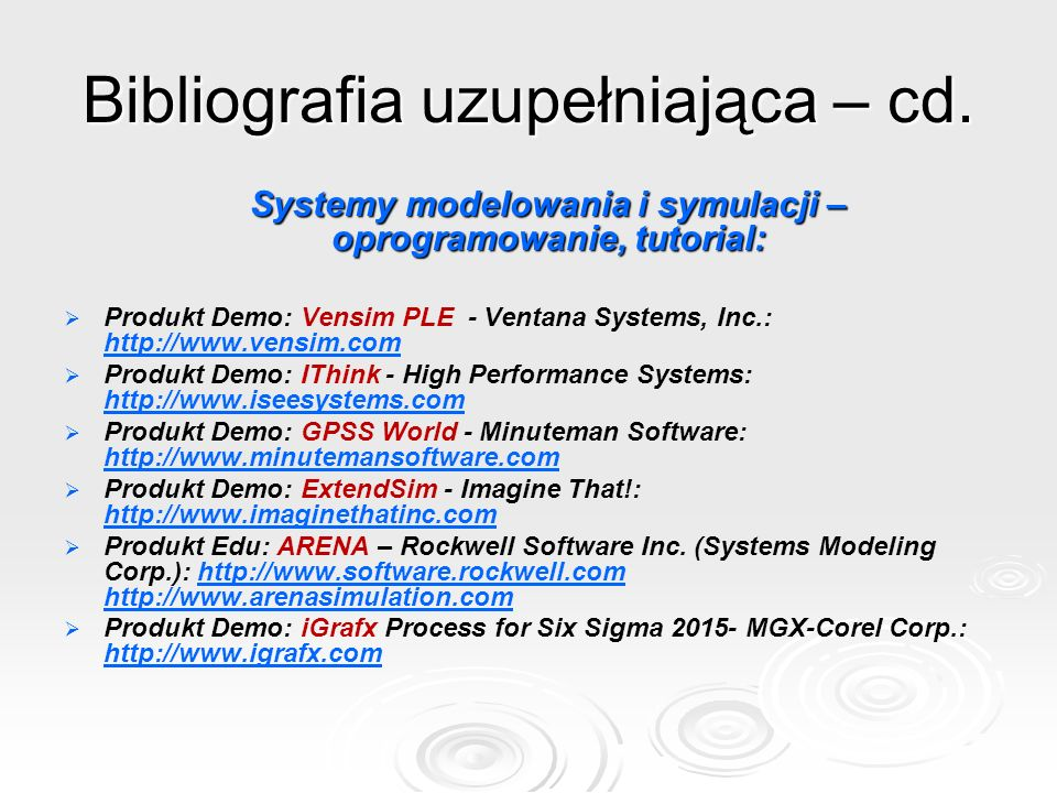 Bibliografia – poziom zaawansowany Czasopisma:  Logistyka  System Dynamics Review  Simulation  Simulation & Gaming  Simulation Modelling.