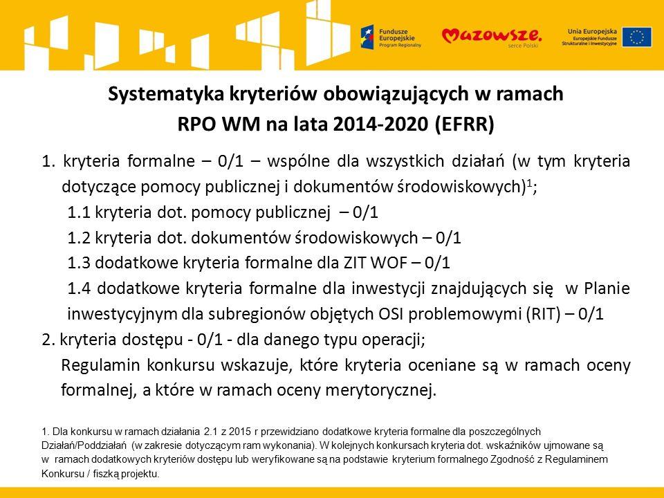 Systematyka kryteriów obowiązujących w ramach RPO WM na lata 2014-2020 (EFRR) 1. kryteria formalne – 0/1 – wspólne dla wszystkich działań (w tym kryte