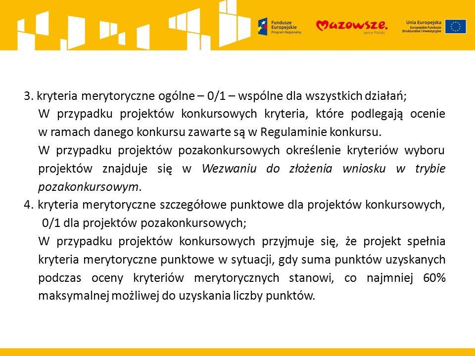 3. kryteria merytoryczne ogólne – 0/1 – wspólne dla wszystkich działań; W przypadku projektów konkursowych kryteria, które podlegają ocenie w ramach d