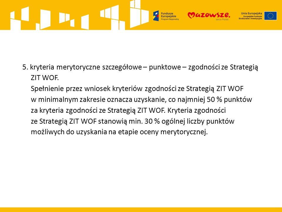 5. kryteria merytoryczne szczegółowe – punktowe – zgodności ze Strategią ZIT WOF. Spełnienie przez wniosek kryteriów zgodności ze Strategią ZIT WOF w