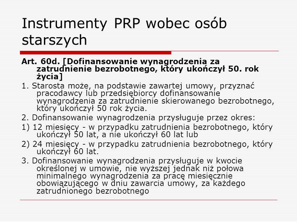 Instrumenty PRP wobec osób starszych Art. 60d. [Dofinansowanie wynagrodzenia za zatrudnienie bezrobotnego, który ukończył 50. rok życia] 1. Starosta m