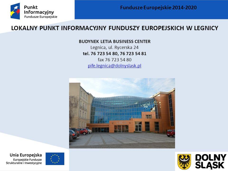 Fundusze Europejskie 2014-2020 LOKALNY PUNKT INFORMACYJNY FUNDUSZY EUROPEJSKICH W LEGNICY BUDYNEK LETIA BUSINESS CENTER Legnica, ul. Rycerska 24 tel.