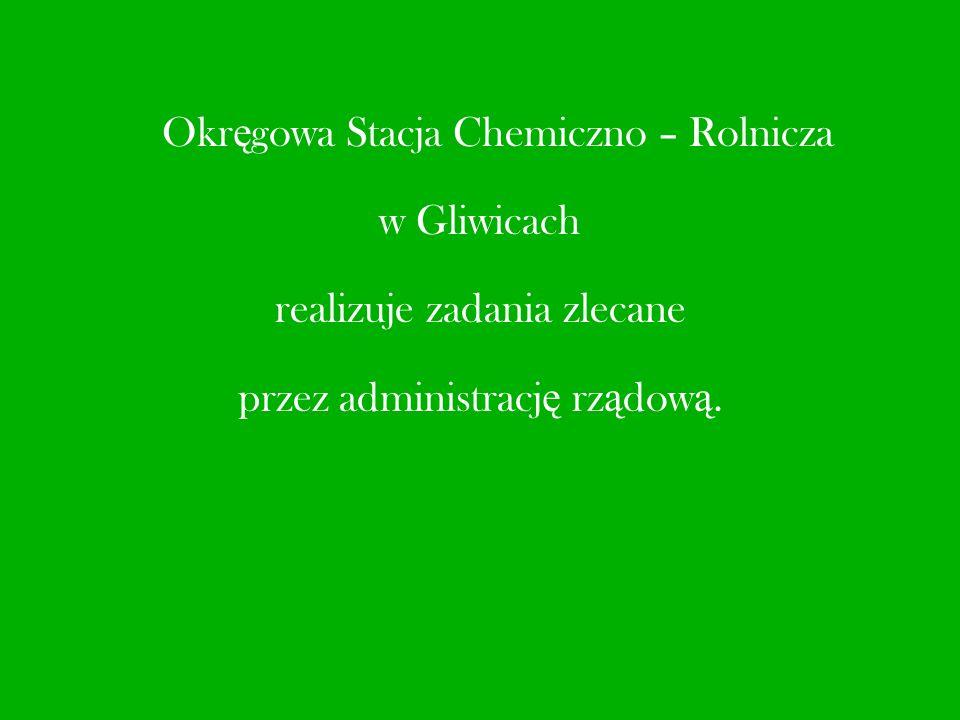 Okr ę gowa Stacja Chemiczno – Rolnicza w Gliwicach realizuje zadania zlecane przez administracj ę rz ą dow ą.