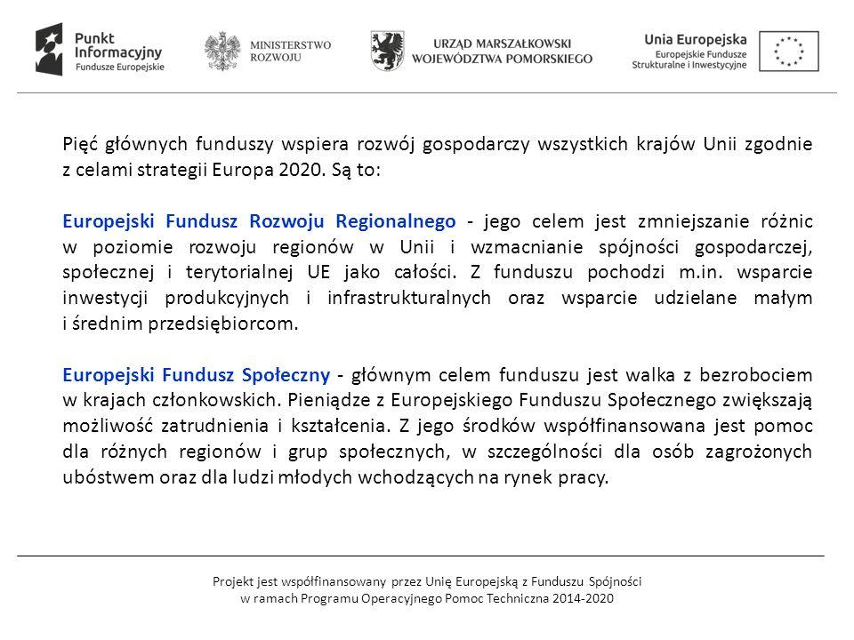 Projekt jest współfinansowany przez Unię Europejską z Funduszu Spójności w ramach Programu Operacyjnego Pomoc Techniczna 2014-2020 Pięć głównych funduszy wspiera rozwój gospodarczy wszystkich krajów Unii zgodnie z celami strategii Europa 2020.