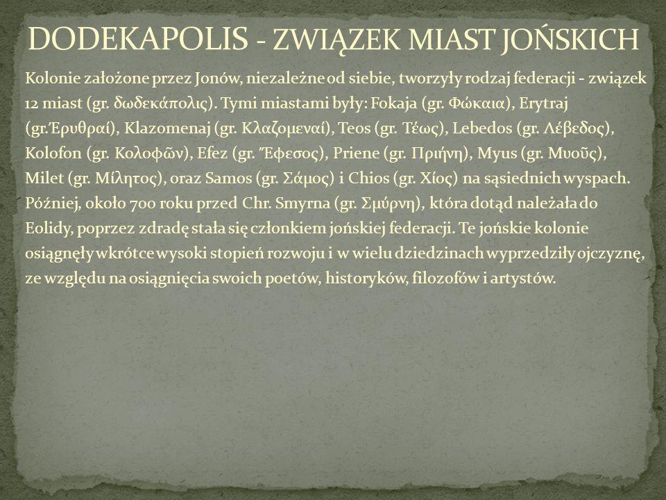 Kolonie założone przez Jonów, niezależne od siebie, tworzyły rodzaj federacji - związek 12 miast (gr. δωδεκάπολις). Tymi miastami były: Fokaja (gr. Φώ