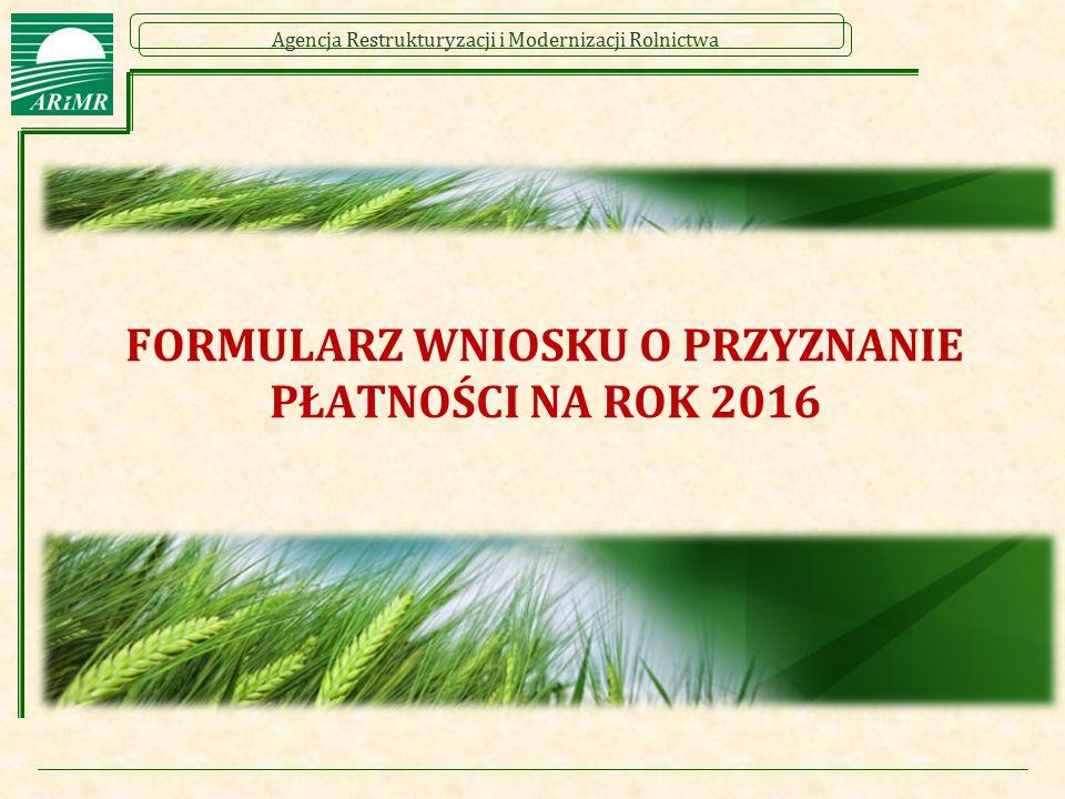 Agencja Restrukturyzacji i Modernizacji Rolnictwa FORMULARZ WNIOSKU O PRZYZNANIE PŁATNOŚCI NA ROK 2016