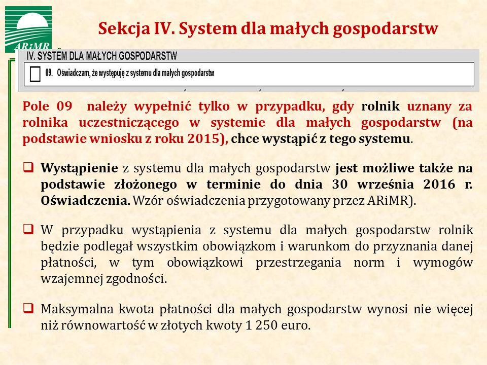 Agencja Restrukturyzacji i Modernizacji Rolnictwa Sekcja IV. System dla małych gospodarstw Pole 09 należy wypełnić tylko w przypadku, gdy rolnik uznan