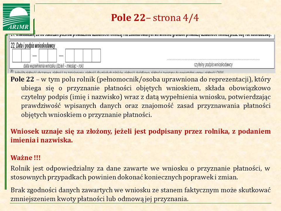 Agencja Restrukturyzacji i Modernizacji Rolnictwa Pole 22– strona 4/4 Pole 22 – w tym polu rolnik (pełnomocnik/osoba uprawniona do reprezentacji), któ