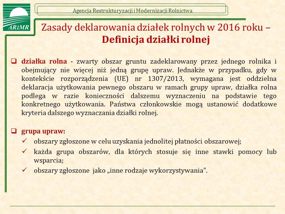 Agencja Restrukturyzacji i Modernizacji Rolnictwa Zasady deklarowania działek rolnych w 2016 roku – Definicja działki rolnej  działka rolna - zwarty