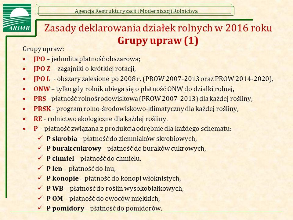 Agencja Restrukturyzacji i Modernizacji Rolnictwa Zasady deklarowania działek rolnych w 2016 roku Grupy upraw (1) Grupy upraw: JPO – jednolita płatnoś