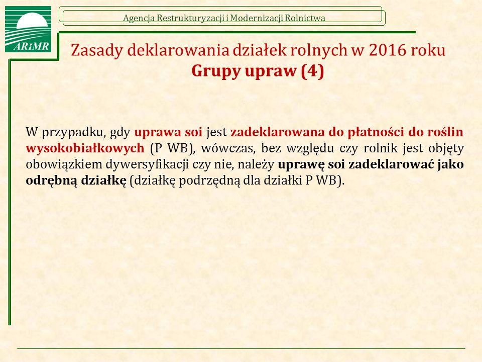 Agencja Restrukturyzacji i Modernizacji Rolnictwa Zasady deklarowania działek rolnych w 2016 roku Grupy upraw (4) W przypadku, gdy uprawa soi jest zad