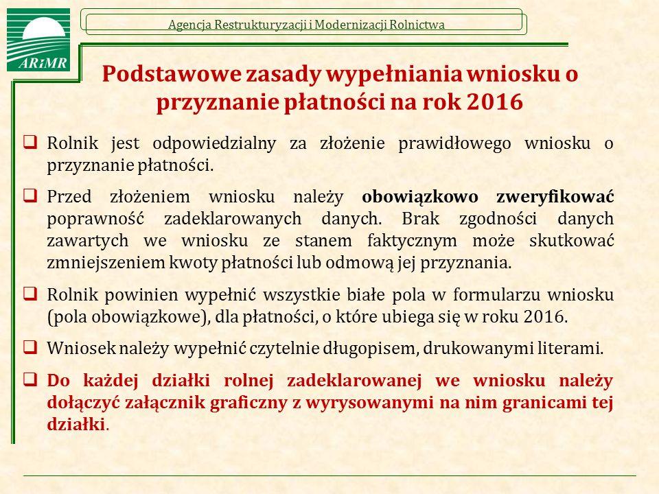 Agencja Restrukturyzacji i Modernizacji Rolnictwa Podstawowe zasady wypełniania wniosku o przyznanie płatności na rok 2016  Rolnik jest odpowiedzialn