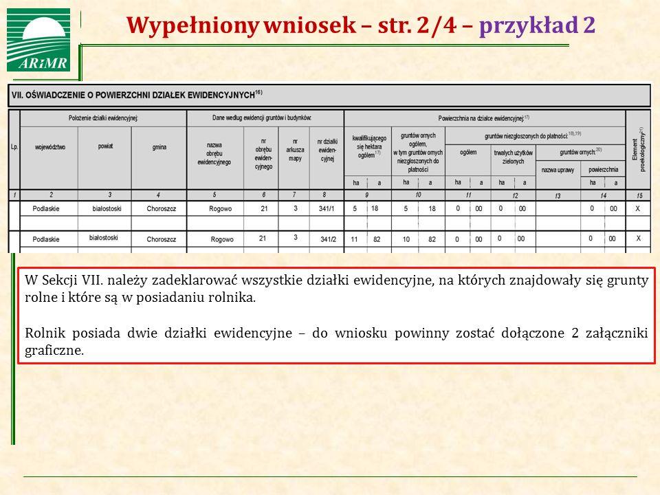 Agencja Restrukturyzacji i Modernizacji Rolnictwa Wypełniony wniosek – str. 2/4 – przykład 2 W Sekcji VII. należy zadeklarować wszystkie działki ewide
