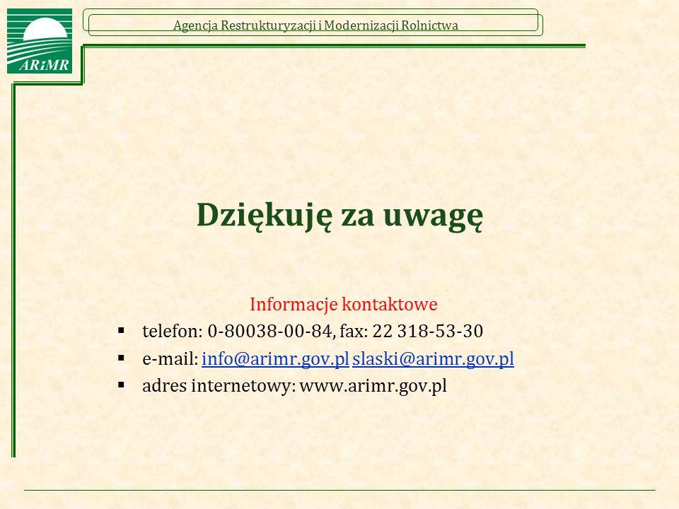 Agencja Restrukturyzacji i Modernizacji Rolnictwa Dziękuję za uwagę Informacje kontaktowe  telefon: 0-80038-00-84, fax: 22 318-53-30  e-mail: info@a