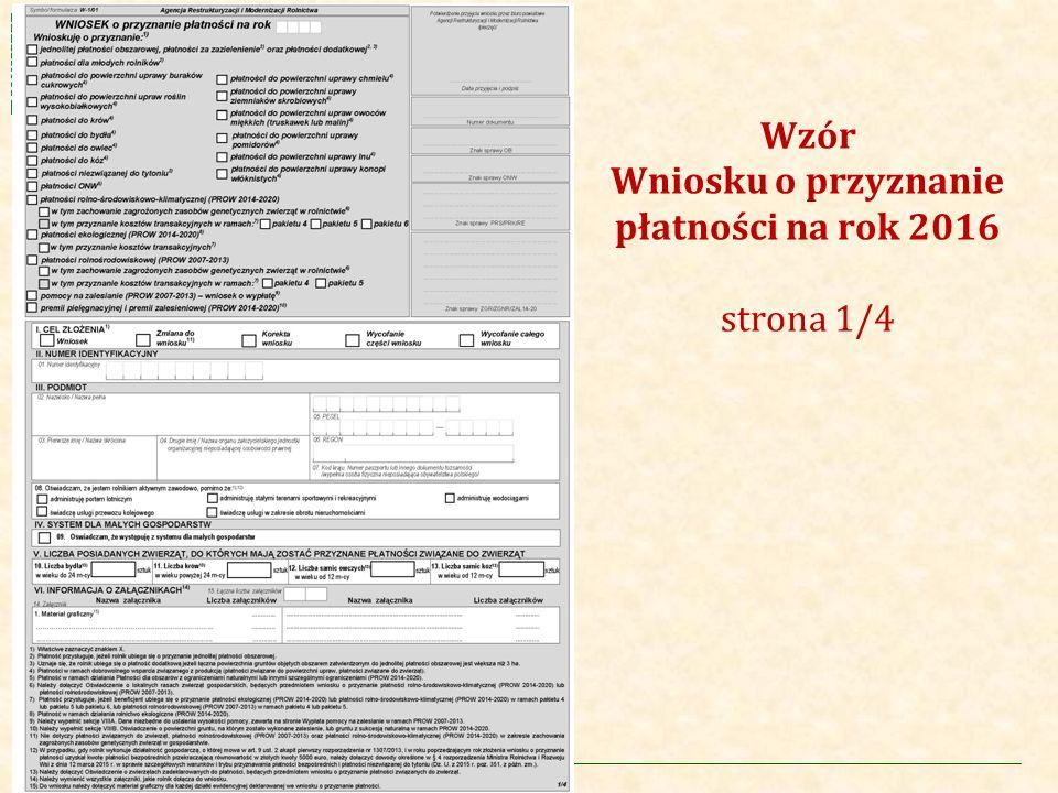 Agencja Restrukturyzacji i Modernizacji Rolnictwa Rolnik zaznacza znakiem X wszystkie płatności, o które się ubiegać Wzór Wniosku o przyznanie płatności na rok 2016 JPO, zazielenienie i płatność dodatkowa Pomoc na zalesianie (PROW 2007-2013) Premia pielęgnacyjna i premia zalesieniowa (PROW 2014-2020)