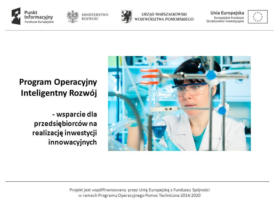 Projekt jest współfinansowany przez Unię Europejską z Funduszu Spójności w ramach Programu Operacyjnego Pomoc Techniczna 2014-2020 Program Operacyjny Inteligentny Rozwój - wsparcie dla przedsiębiorców na realizację inwestycji innowacyjnych