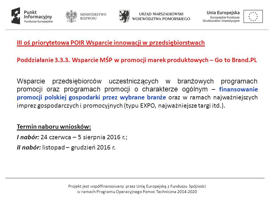 Projekt jest współfinansowany przez Unię Europejską z Funduszu Spójności w ramach Programu Operacyjnego Pomoc Techniczna 2014-2020 III oś priorytetowa POIR Wsparcie innowacji w przedsiębiorstwach Poddziałanie 3.3.3.