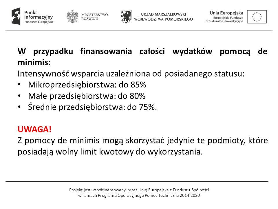 Projekt jest współfinansowany przez Unię Europejską z Funduszu Spójności w ramach Programu Operacyjnego Pomoc Techniczna 2014-2020 W przypadku finansowania całości wydatków pomocą de minimis: Intensywność wsparcia uzależniona od posiadanego statusu: Mikroprzedsiębiorstwa: do 85% Małe przedsiębiorstwa: do 80% Średnie przedsiębiorstwa: do 75%.