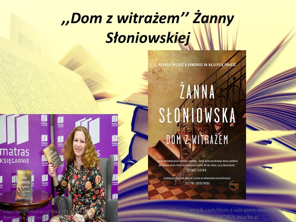 ,,Dom z witrażem'' Żanny Słoniowskiej http://www.empik.com/dom-z-witrazem-sloniowska- zanna,p1103987858,ksiazka-p http://ksiazki.matras.pl/files/2015/02/Żanna- Słoniowska_Matras_20_02_2015_-3.jpg
