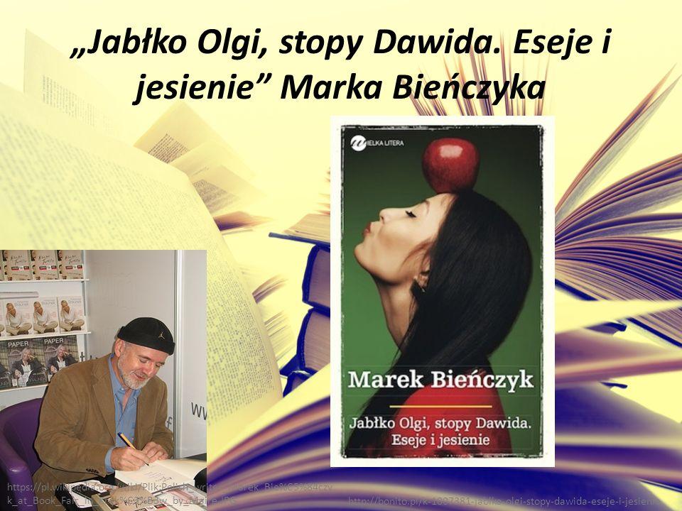 """""""Jabłko Olgi, stopy Dawida. Eseje i jesienie"""" Marka Bieńczyka http://bonito.pl/k-1807381-jablko-olgi-stopy-dawida-eseje-i-jesienie https://pl.wikipedi"""