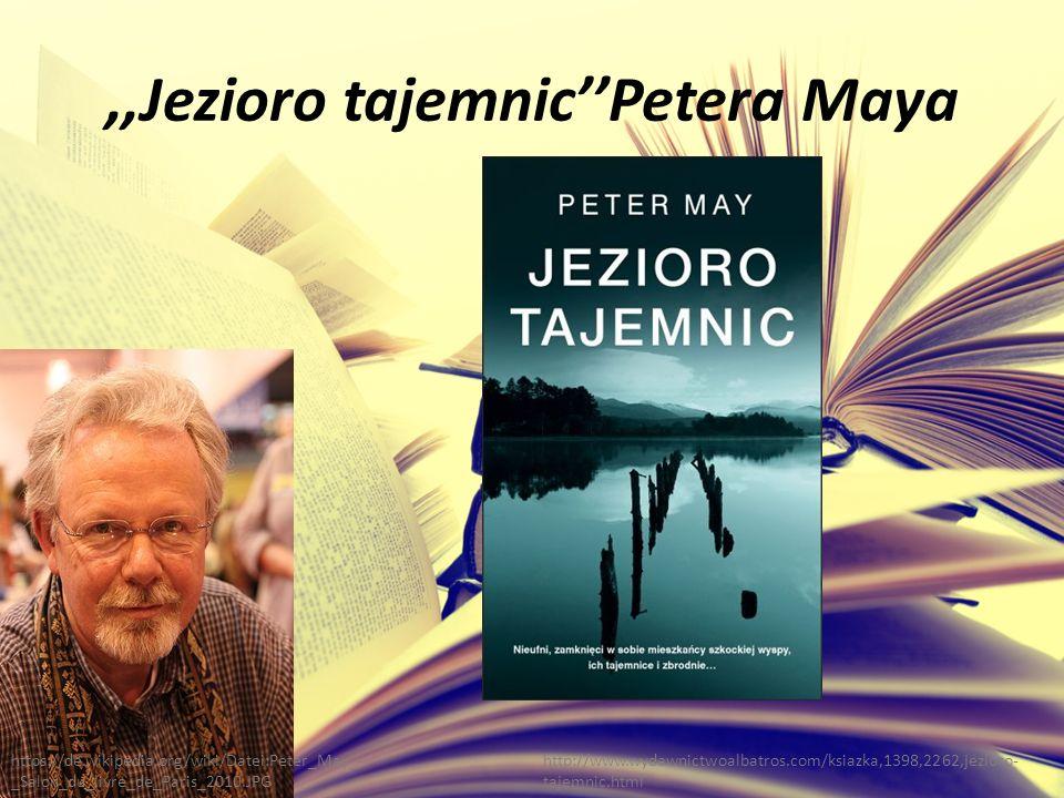 ,,Jezioro tajemnic''Petera Maya http://www.wydawnictwoalbatros.com/ksiazka,1398,2262,jezioro- tajemnic.html https://de.wikipedia.org/wiki/Datei:Peter_May_- _Salon_du_livre_de_Paris_2010.JPG