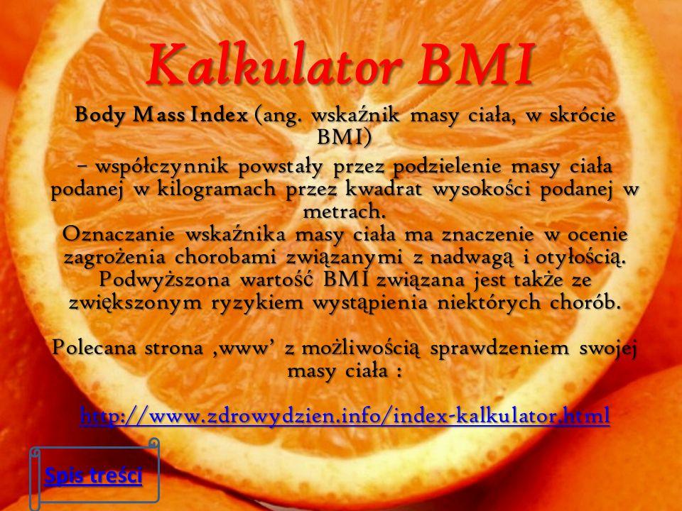Kalkulator BMI Body Mass Index (ang. wska ź nik masy ciała, w skrócie BMI) – współczynnik powstały przez podzielenie masy ciała podanej w kilogramach