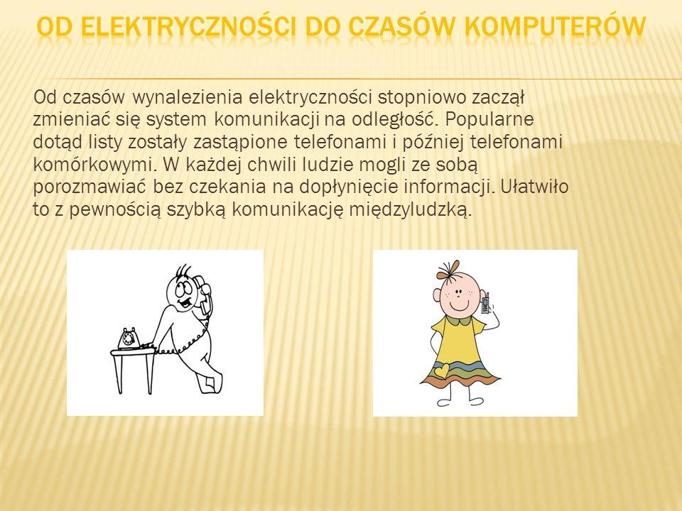 Od czasów wynalezienia elektryczności stopniowo zaczął zmieniać się system komunikacji na odległość. Popularne dotąd listy zostały zastąpione telefona