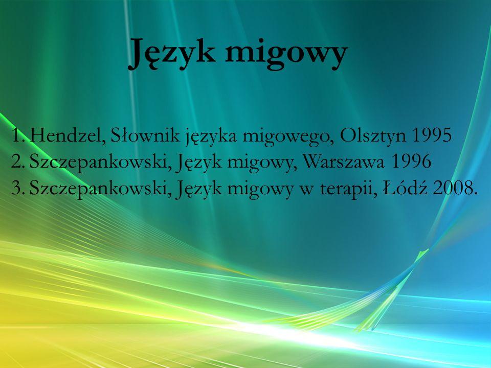 Język migowy 1.Hendzel, Słownik języka migowego, Olsztyn 1995 2.Szczepankowski, Język migowy, Warszawa 1996 3.Szczepankowski, Język migowy w terapii,