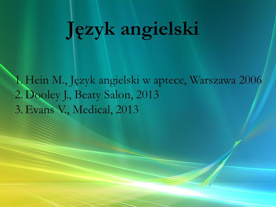 Język angielski 1.Hein M., Język angielski w aptece, Warszawa 2006 2.Dooley J., Beaty Salon, 2013 3.Evans V., Medical, 2013