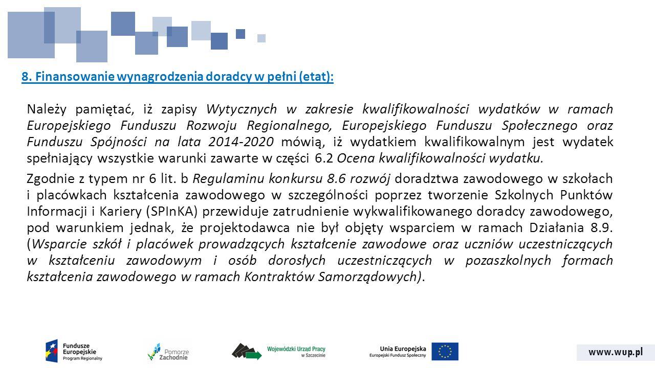 www.wup.pl 8. Finansowanie wynagrodzenia doradcy w pełni (etat): Należy pamiętać, iż zapisy Wytycznych w zakresie kwalifikowalności wydatków w ramach