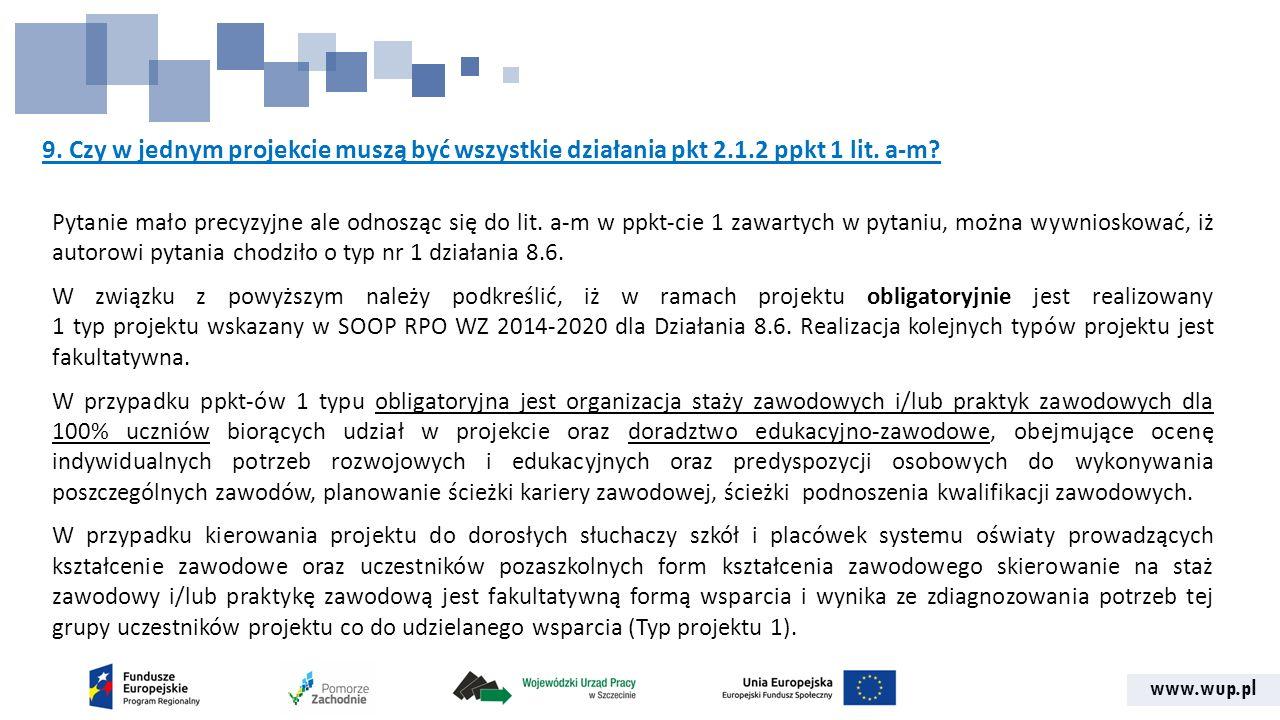 www.wup.pl 9. Czy w jednym projekcie muszą być wszystkie działania pkt 2.1.2 ppkt 1 lit. a-m? Pytanie mało precyzyjne ale odnosząc się do lit. a-m w p