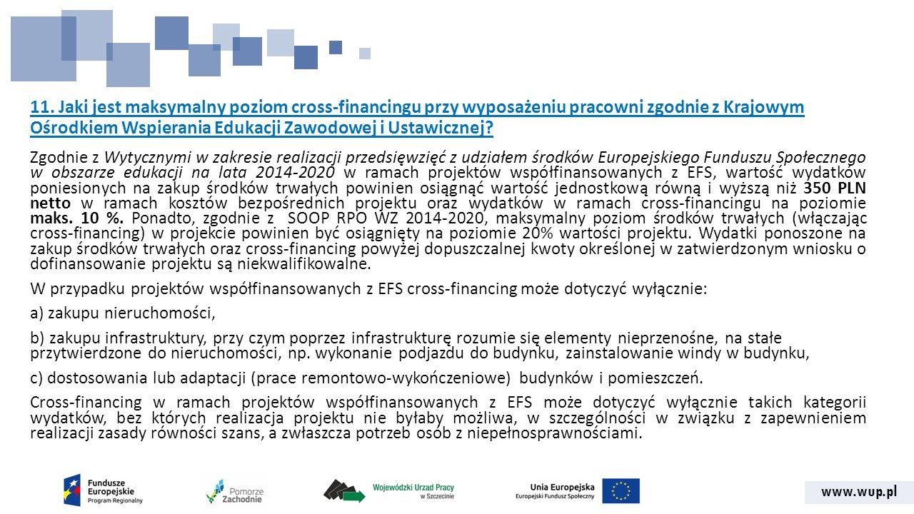 www.wup.pl 11. Jaki jest maksymalny poziom cross-financingu przy wyposażeniu pracowni zgodnie z Krajowym Ośrodkiem Wspierania Edukacji Zawodowej i Ust