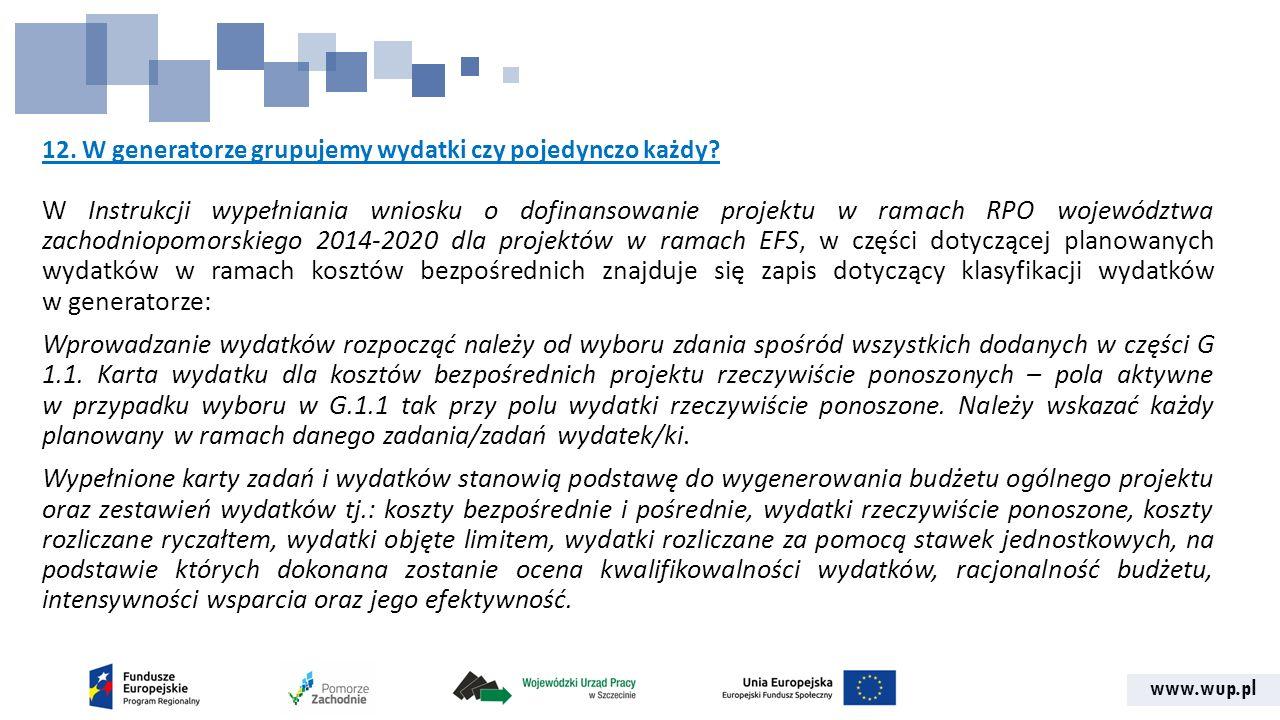 www.wup.pl 12. W generatorze grupujemy wydatki czy pojedynczo każdy? W Instrukcji wypełniania wniosku o dofinansowanie projektu w ramach RPO województ