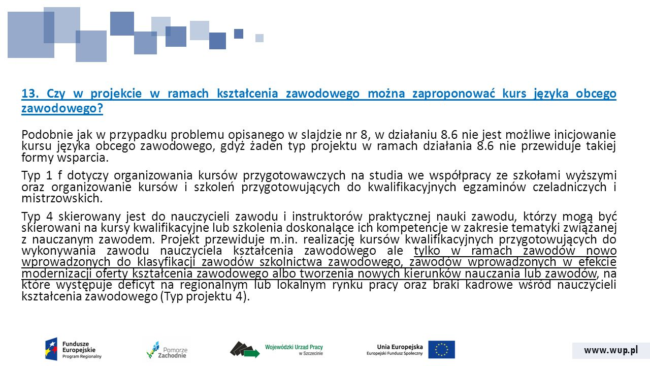 www.wup.pl 13. Czy w projekcie w ramach kształcenia zawodowego można zaproponować kurs języka obcego zawodowego? Podobnie jak w przypadku problemu opi